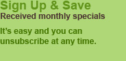 great specials and product updates - sign up for your bi-monthly newsletter.